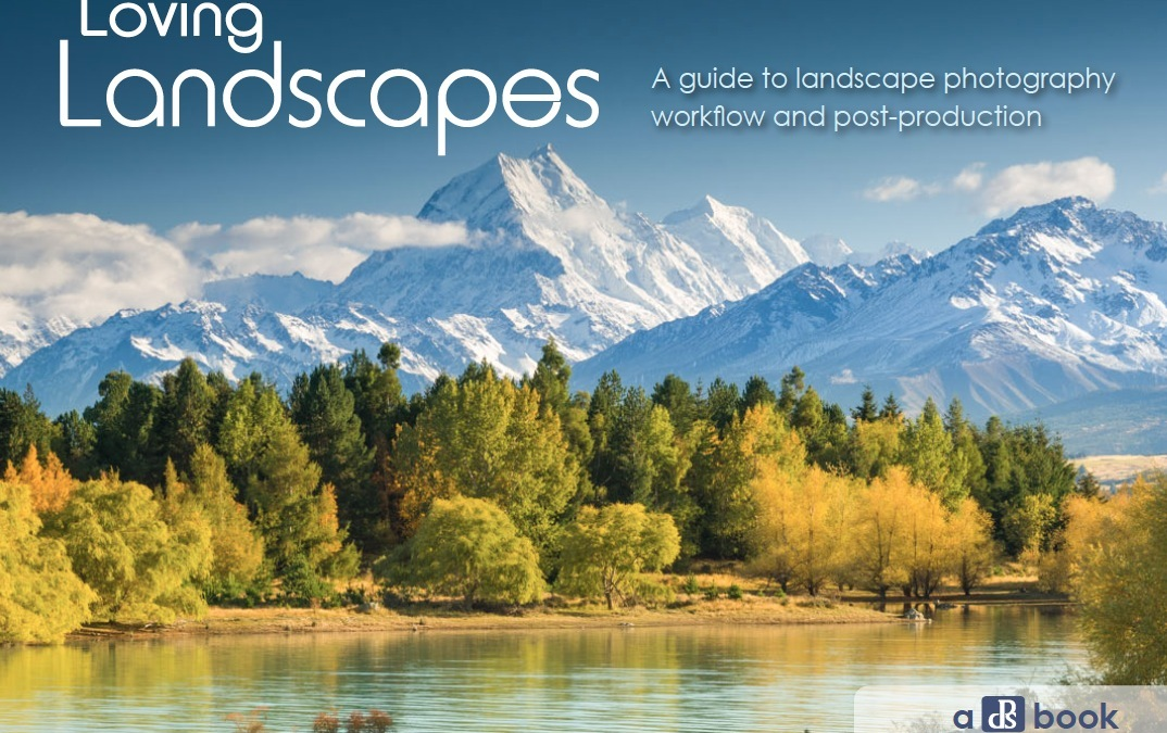 Loving Landscapes: A Guide To Landscape Photography Workflow and Post-Production [eBook]