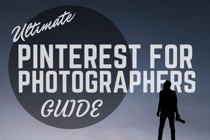 Pinterest For Photographers – The Ultimate Guide 2019