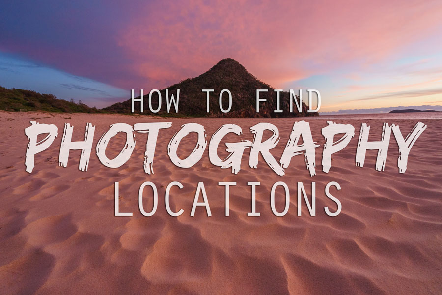 A Guide To Finding Awesome Photography Locations