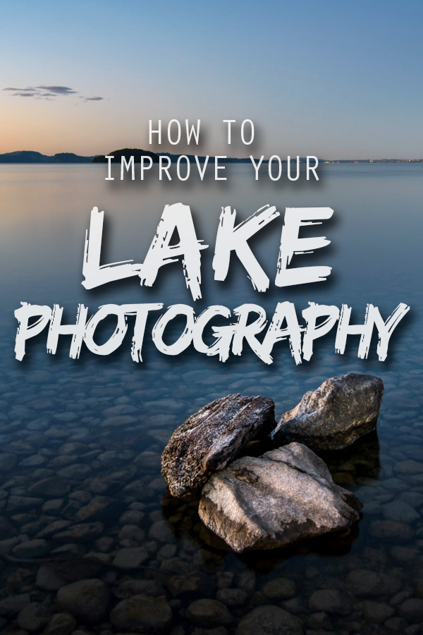 Lake Photography Tips - How To Improve Your Lake Photography