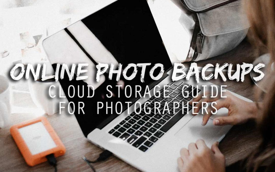 Online Photo Backups: Cloud Storage Guide For Photographers