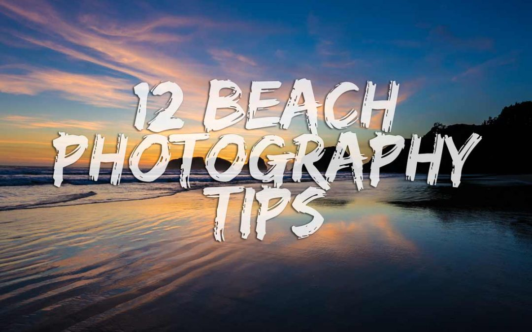 12 Beach Photography Tips For Stronger Coastal Images